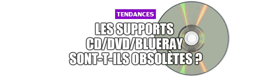 Les supports CD/DVD/Blueray sont-t-ils obsolètes ?